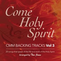 Come Holy Spirit: C.M.M Backing Tracks, Vol. 3 — Tim Jones