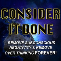 Consider It Done (Remove Subconscious Negativity and Remove Overthinking Forever) — Paul Santisi