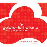 Tonight's the Night — Gelateria Italiana, Agnes, DJ Happy Vibes