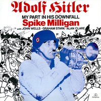 Adolph Hitler - My Part in His Downfall — Spike Milligan