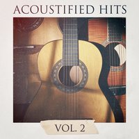 Acoustified Hits, Vol. 2 — 60's 70's 80's 90's Hits