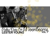 Polka Dots and Moonbeams, Vol. 1 — Lester Young