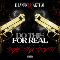 Do This for Real — Trae Tha Truth, Aktual, D.Lanski