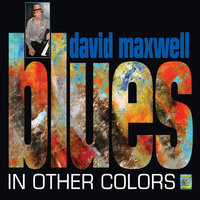 Blues In Other Colors — David Maxwell