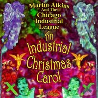 An Industrial Christmas Carol - B Sides — Martin Atkins And The Chicago Industrial League