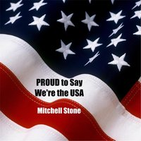 Proud to Say We're the USA — Mitchell Stone