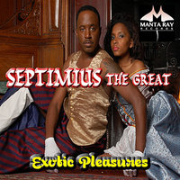 Exotic Pleasures — Septimius The Great