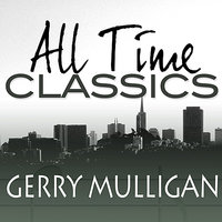 All Time Classics — Gerry Mulligan