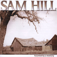 Haunted By A Memory — Sam Hill