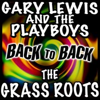 Back to Back - Gary Lewis & The Playboys & The Grass Roots — Gary Lewis & The Playboys & The Grass Roots