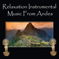 Relaxation Instrumental Music From Andes — Indios del Sur