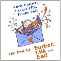 The Best of Barber, Bilk and Ball — Chris Barber, Acker Bilk, Kenny Ball
