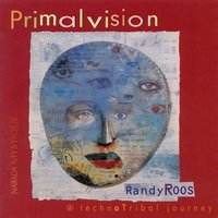 Primalvision (A TechnoTribal Journey) — Randy Roos