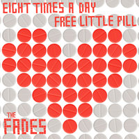 Eight Times a Day / Free Little Pill — THE FADES