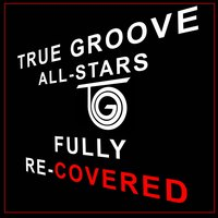 Fully Re-Covered — True Groove All-Stars