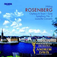 Rosenberg : Orpheus In Town, Symphony No.3 & Louisville Concerto — Royal Stockholm Philharmonic Orchestra, Sir Andrew Davis, Royal Stockholm Philharmonic Orchestra and Davis, Andrew (conductor), Royal Stockholm Philharmonic Orchestra and Sir Andrew Davis