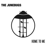 Home to Me — The Junebugs