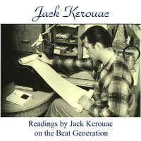 Readings by Jack Kerouac on the Beat Generation — Jack Kerouac