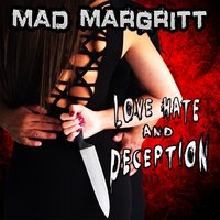 Love, Hate and Deception — Mad Margritt