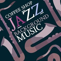 Coffee Shop Jazz Background Music — Coffeehouse Background Music, Coffee Shop Jazz, Coffeehouse Background Music|Coffee Shop Jazz
