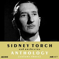 Anthology, Vol. 3 — Sidney Torch and His Orchestra