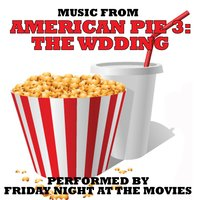 Music From: American Pie 3: The Wedding — Friday Night at the Movies