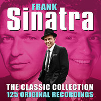 The Classic Collection - 125 Original Recordings — Frank Sinatra