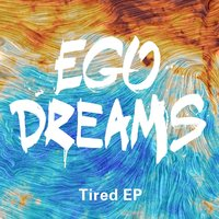 Tired EP — Ego Dreams