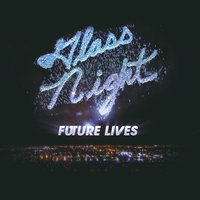 Future Lives — Glass Night
