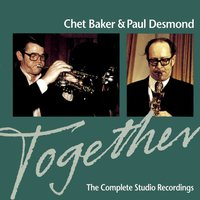 Together: The Complete Studio Recordings — Chet Baker, Paul Desmond, Irving Berlin