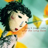 Why the Long Face? — Suzzy & Maggie Roche