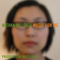 Music for Me — Matt Fish, Nathan Melsted