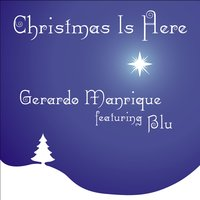 Christmas Is Here - Single — Blu, Gerardo Manrique