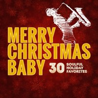Merry Christmas Baby - 30 Soulful Holiday Favorites — сборник