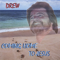 Comming Home To Jesus — Drew Womack