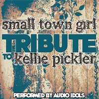 Small Town Girl: Tribute to Kellie Pickler — Audio Idols