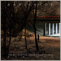 The Boy With The Jigsaw Puzzle Fingers Remixes EP — Karl Hyde