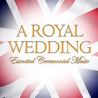 A Royal Wedding - Essential Ceremonial Music — Westminster Abbey Choir, Martin Baker, Royal Ballet Sinfonia, Gordon Stewart, Kevin Bowyer, David Poulter
