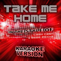 Take Me Home (In the Style of Cash Cash and Bebe Rexha) - Single — Ameritz Karaoke Entertainment