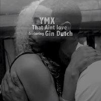 That Aint Love (feat. Gin Durch) - Single — Ymx