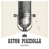 Pigmalion — Astor  Piazzolla