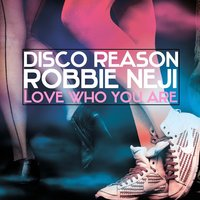 Love Who You Are — disco reason, Robbie Neji