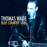 Blue Country Soul — Thomas Wade