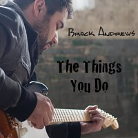 The Things You Do — Brock Andrews