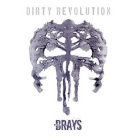 Dirty Revolution — The Brays