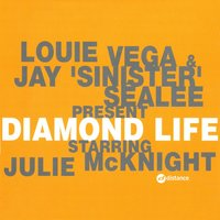 Diamond Life — Julie McKnight, Louie Vega & Jay 'Sinister' Sealee starring Julie McKnight, Louie Vega, Jay 'Sinister' Sealee