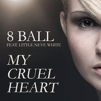 My Cruel Heart Feat. Little Neve White — 8 Ball