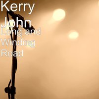 Long and Winding Road — Kerry John
