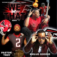 We That [feat. Pastor Troy & Khujo Goodie] — Pastor Troy, Khujo Goodie, Mr.Celebrity