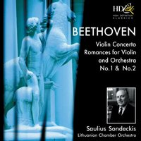 Violin Concerto in D Major, Op.61; Romance for Violin and Orchestra No.1 in G Major, Op.40; Romance for Violin and Orchestra No.2 in F Major, Op.50 — Lithuanian Chamber Orchestra, Saulius Sondeckis, Людвиг ван Бетховен